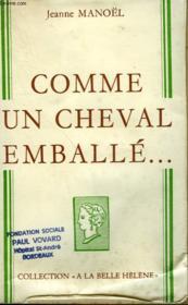 Comme Un Cheval Emballe... . Collection : A La Belle Helene. - Couverture - Format classique