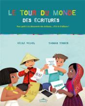 Le tour du monde ; des écritures ; pour partir à la découverte des écritures... ici et ailleurs ! - Couverture - Format classique