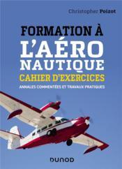 Formation à l'aéronautique ; cahier d'exercices ; annales commentées et travaux pratiques - Couverture - Format classique