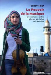 Le pouvoir de la musique ; une enfance entre pierre et violon en Palestine - Couverture - Format classique