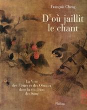D'où jaillit le chant ; la voie des oiseaux et des fleurs dans la tradition des Song - Couverture - Format classique