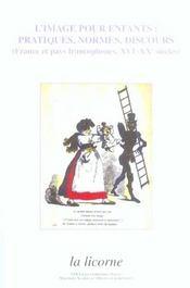 REVUE LA LICORNE ; l'image pour enfants: pratiques, normes, discours (France et pays francophones, XVIe-XXE siècles) - Intérieur - Format classique