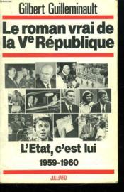 LE ROMAN VRAI DE LA Ve REPUBLIQUE. L ETAT C EST LUI 1959 - 1960. - Couverture - Format classique