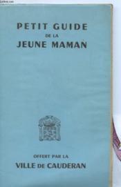 Petit Guide De La Jeune Maman - Avant Et Apres La Naissance - Abrege Du Guide De La Jeune Mere Du Professeur Lereboullet - Couverture - Format classique