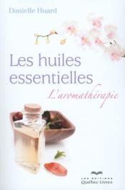 Les huiles essentielles ; l'aromathérapie - Couverture - Format classique