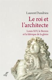 Le roi et l'architecte ; Louis XIV, le Bernin et la fabrique de la gloire - Couverture - Format classique