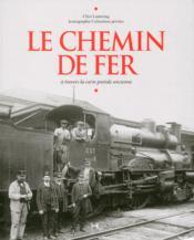 Le chemin de fer à travers la carte postale ancienne - Couverture - Format classique