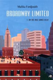 Broadway limited t.3 ; un thé avec Grace Kelly - Couverture - Format classique