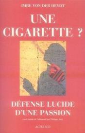 Une cigarette ? défense lucide d'une passion - Couverture - Format classique