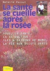 Sante Se Cueille Apres La Rosee (La) - Couverture - Format classique