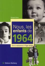 NOUS, LES ENFANTS DE ; nous, les enfants de 1964 ; de la naissance à l'âge adulte - Couverture - Format classique