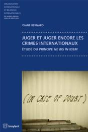 Juger et juger encore les crimes internationaux - etude du principe ne bis in idem - Couverture - Format classique