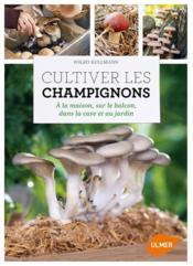 Cultiver les champignons - Couverture - Format classique