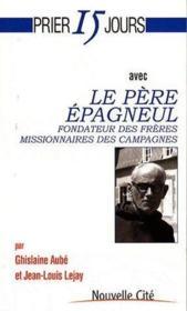 Prier 15 jours avec... ; le père Epagneul, fondateur des frères missionnaires des campagnes - Couverture - Format classique