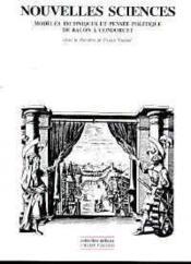 Nouvelles sciences ; modèles techniques et pensée politique de Bacon à Condorcet - Couverture - Format classique