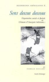 Sens dessus dessous ; organisation sociale et spatiale des chimane d'Amazonie bolivienne - Couverture - Format classique