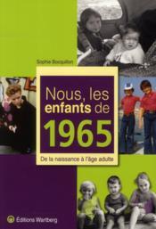 Nous, Les Enfants De 1965 ; De La Naissance A L'Age Adulte - Couverture - Format classique
