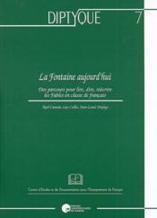 La Fontaine, aujourd'hui ; des parcours pour lire, dire, réecrire les fables en classe de français - Couverture - Format classique
