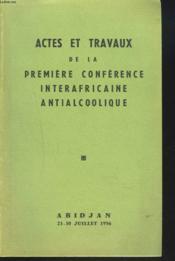 ACTES ET TRAVAUX de la première conférence interafricaine antialcoolique. ABIDJAN 23-30 JUILLET 1956. - Couverture - Format classique