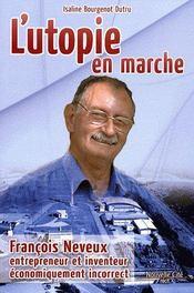 Utopie En Marche ; Francois Neveux, Entrepreneur Et Inventeur - Couverture - Format classique