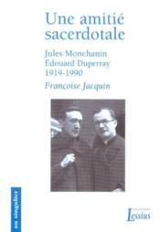 Une Amitie Sacerdotale, Jules Monchanin-Edouard Duperray, 1919-1990 - Couverture - Format classique