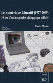 Le numérique éducatif (1977-2009) ; 30 ans d'un imaginaire pédagogique officiel - Couverture - Format classique