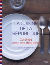 La cuisine de la république ; cuisinez avec vos députés - Couverture - Format classique