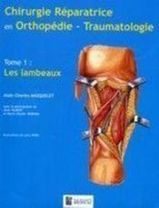Chirurgie réparatrice en orthopédie traumatologie t.1 ; les lambeaux - Couverture - Format classique