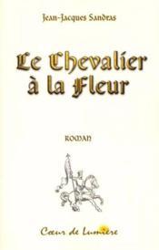Le Chevalier A La Fleur - Roman Initiatique - Couverture - Format classique