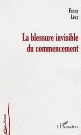 La Blessure Invisible Du Commencement - Couverture - Format classique