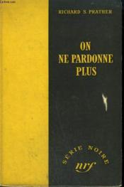 On Ne Pardonne Plus. ( Bodies In Bedlam). Collection : Serie Noire Sans Jaquette N° 128 - Couverture - Format classique