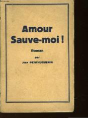 Amour Sauve-Moi! - Couverture - Format classique