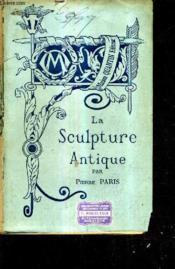 La Sculpture Antique / Collection Bibliotheque De L'Enseignement Des Beaux Arts. - Couverture - Format classique