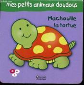 Mes Petits Animaux Doudous - Machouille La Tortue - Couverture - Format classique