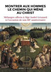 Montrer aux hommes le chemin qui mène au Christ ; mélanges offerts à Mgr André Léonard à l'occasion de son 80e anniversaire - Couverture - Format classique