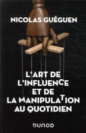 L'art de l'influence et de la manipulation au quotidien - Couverture - Format classique