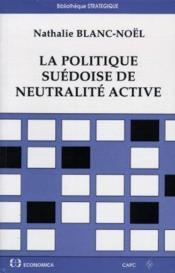 La politique suedoise de neutralite active - Couverture - Format classique