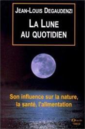 La Lune Au Quotidien - Son Influence Sur La Nature, La Sante, L'Alimentation - Couverture - Format classique