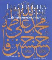 Les ouvriers du signe ; calligraphie en culture musulmane - Intérieur - Format classique