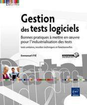 Gestion des tests logiciels ; bonnes pratiques à mettre en oeuvre pour l'industrialisation des tests - Couverture - Format classique