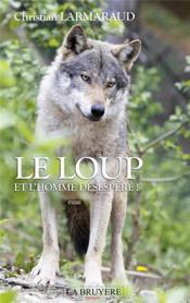 Le loup ; et l'homme désespéré ! - Couverture - Format classique