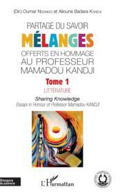 Partage du savoir ; mélanges offerts en hommage au Professeur Mamadou Kandji t.1 ; littérature - Couverture - Format classique