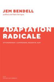 Adaptation radicale ; effondrement : comprendre, ressentir, agir - Couverture - Format classique