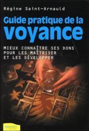Guide Pratique De La Voyance - Mieux Connaitre Ses Dons Pour Les Maitirser Et Les Developper - Couverture - Format classique