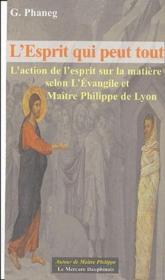 L'esprit qui peut tout ; l'action de l'esprit sur la matière selon l'Evangile et Maître Philippe de Lyon - Couverture - Format classique