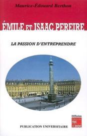 Emile et isaac pereire la passion d'entreprendre - Couverture - Format classique