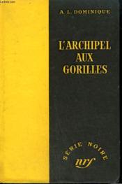 L'Archipel Aux Gorilles. Collection : Serie Noire Sans Jaquette N° 265 - Couverture - Format classique