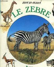 Mon Ami Le Zebre. Editions Du Chat Perche. - Couverture - Format classique