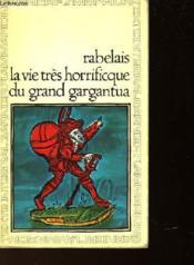 La Vie Tres Horrificque Du Grand Garguantua - Couverture - Format classique