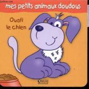 Mes Petits Animaux Doudous - Ouafi Le Chien - Couverture - Format classique